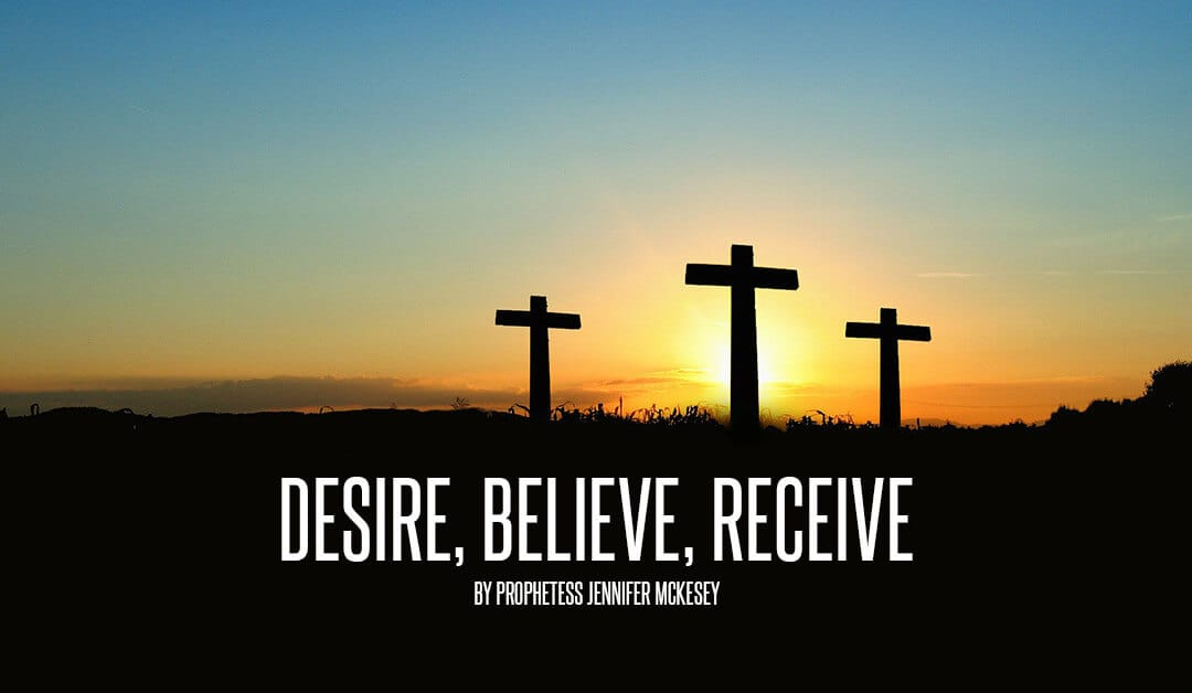 Desire, Believe, Receive