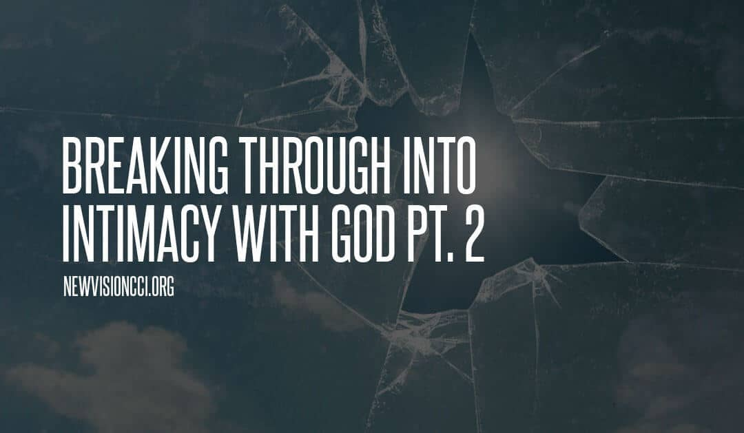 Breaking Through Into Intimacy with God Pt. 2