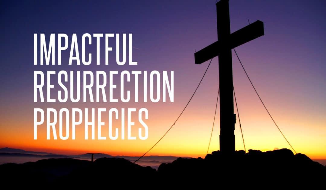 Impactful Resurrection Prophecies