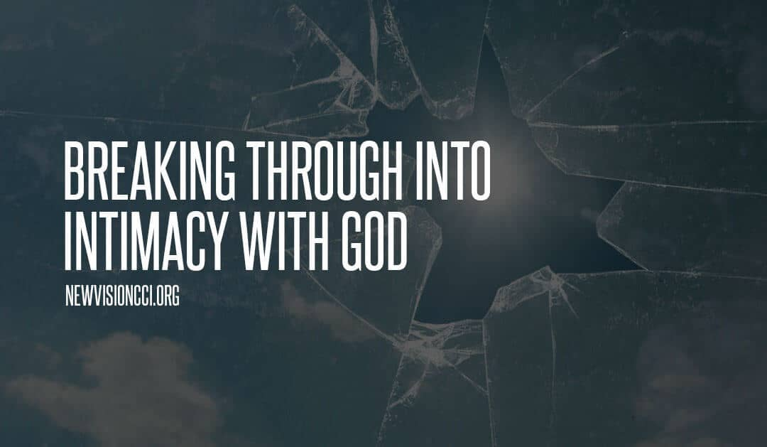 Breaking Through Into Intimacy with God