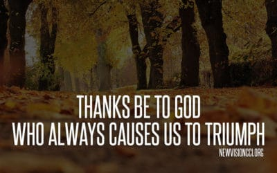 Thanks Be to God Who Always Causes Us to Triumph