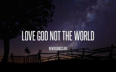 Love God Not the World