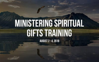Ministering Spiritual Gifts Training: August 2 – 4, 2018