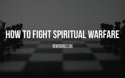 How to Fight Spiritual Warfare