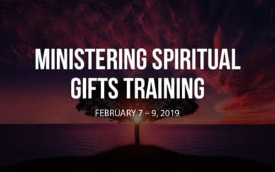 Ministering Spiritual Gifts Training: February 7 – 9, 2019