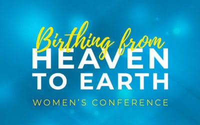 Sept. 20 & 21, 2019 – Birthing from Heaven to Earth Women's Conference